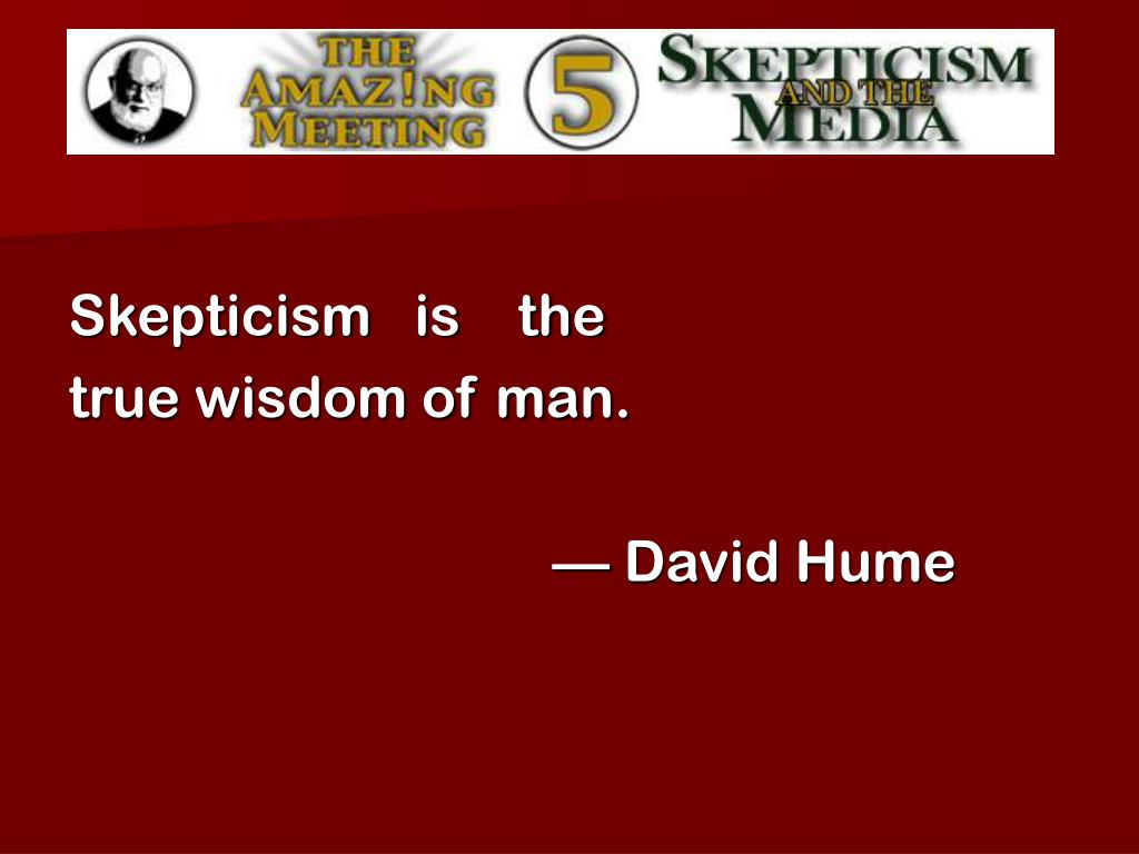 Skepticism   is    the