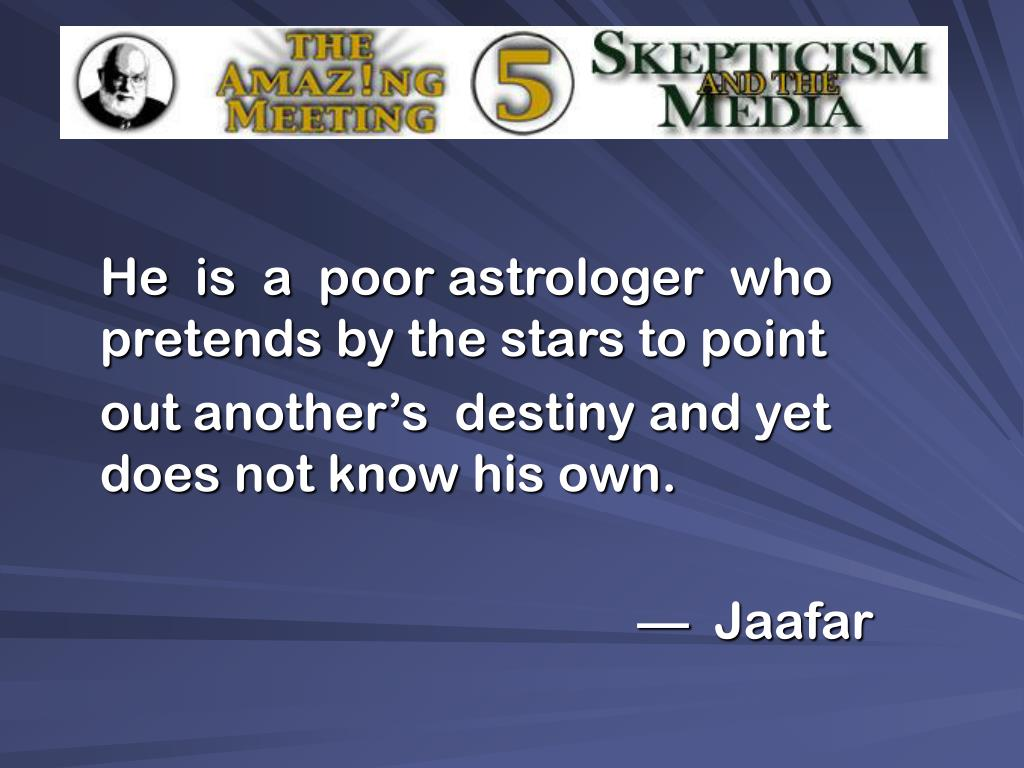 He  is  a  poor astrologer  who pretends by the stars to point