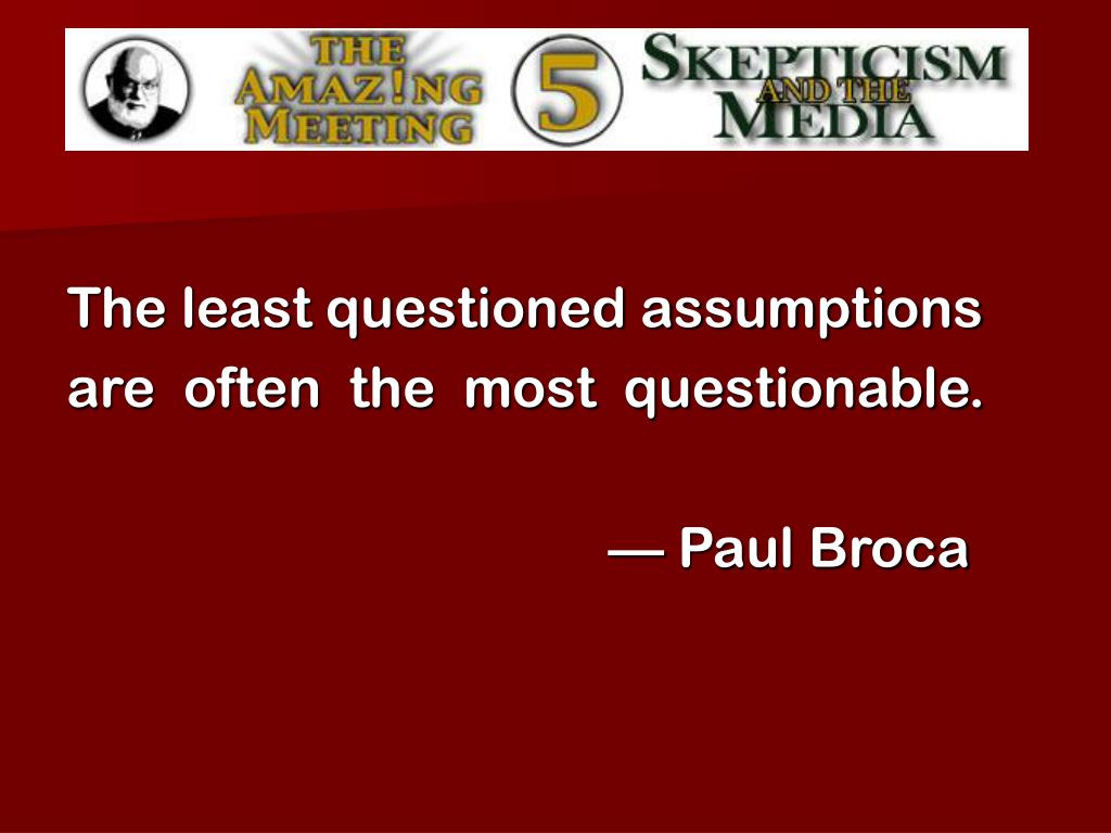 The least questioned assumptions
