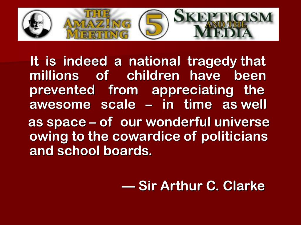 It  is  indeed  a  national  tragedy that millions     of     children   have    been prevented    from    appreciating   the awesome   scale   –   in   time   as well