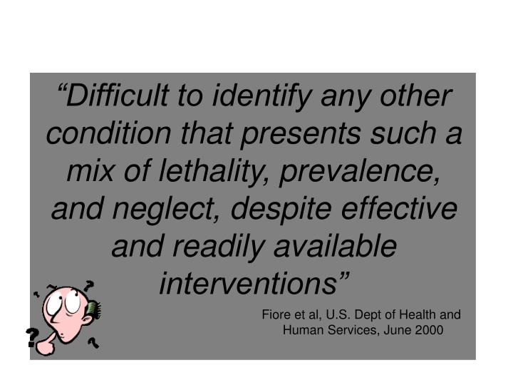 """Difficult to identify any other condition that presents such a mix of lethality, prevalence, and ..."