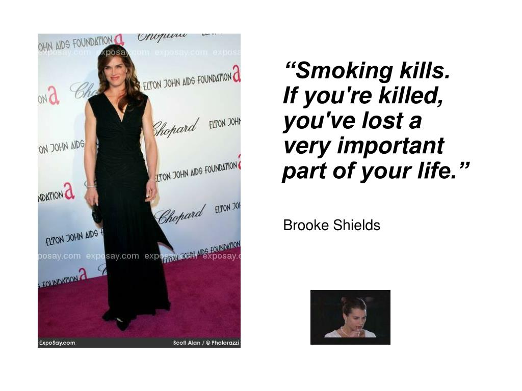 """Smoking kills. If you're killed, you've lost a very important part of your life."""