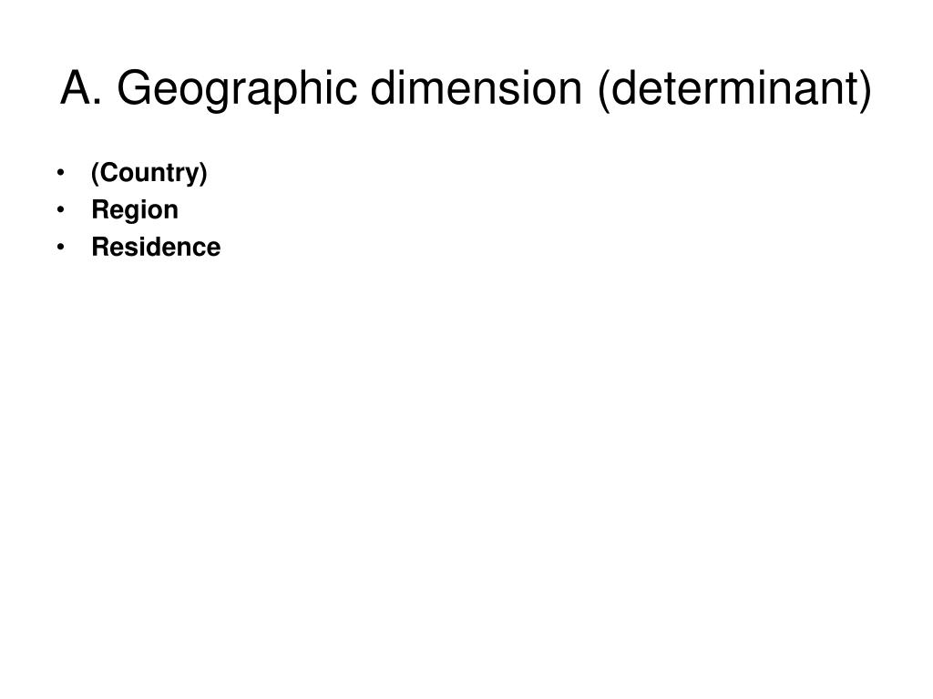 A. Geographic dimension (determinant)