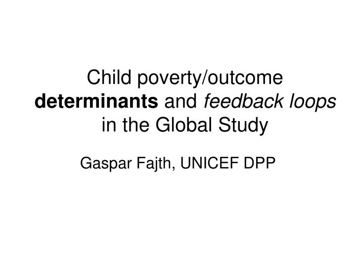 Child poverty outcome determinants and feedback loops in the global study l.jpg