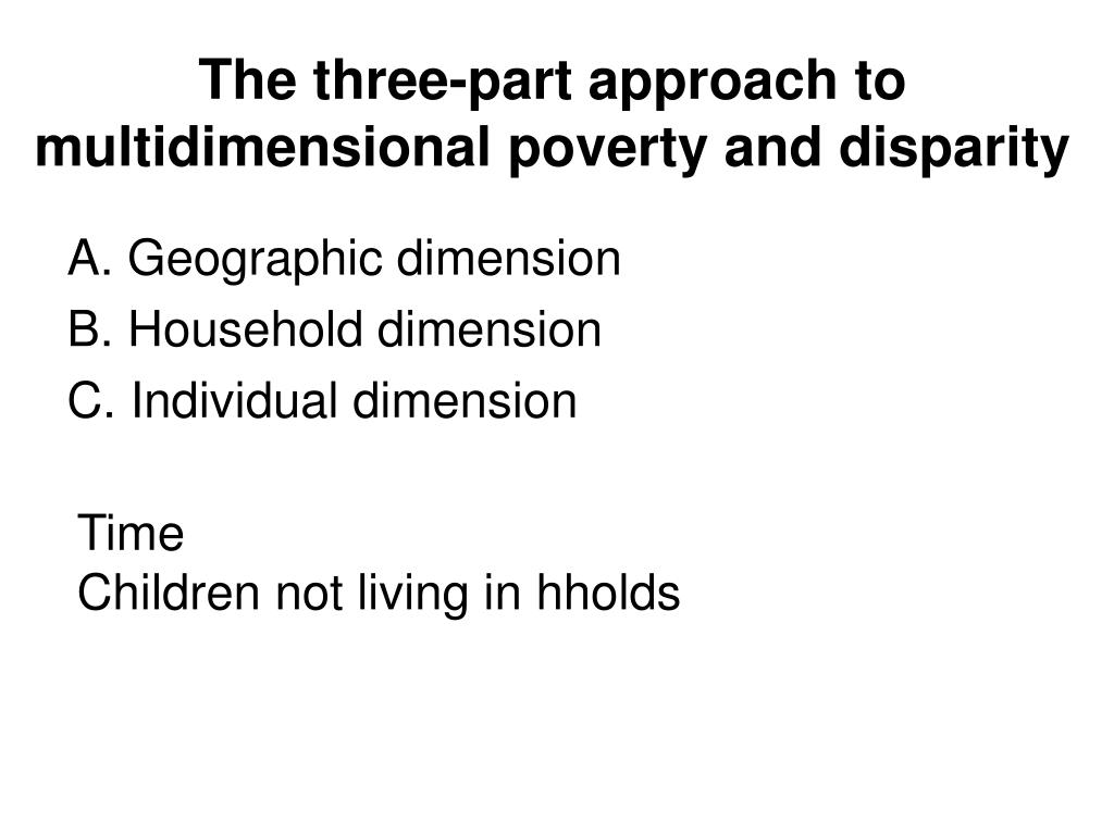 The three-part approach to multidimensional poverty and disparity