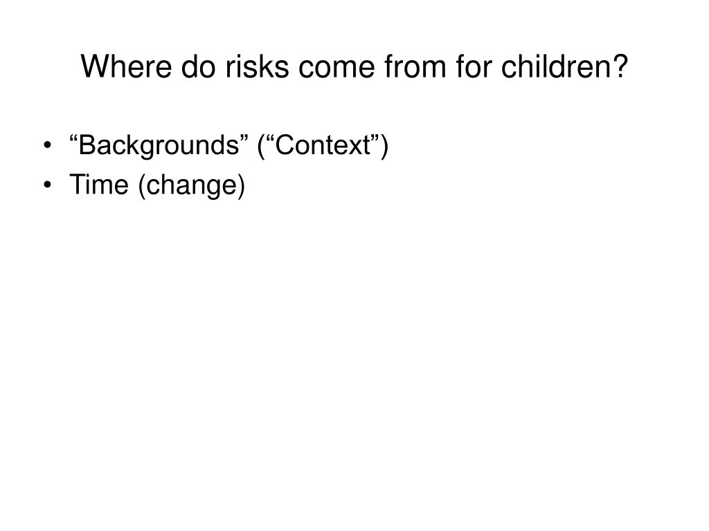 Where do risks come from for children?
