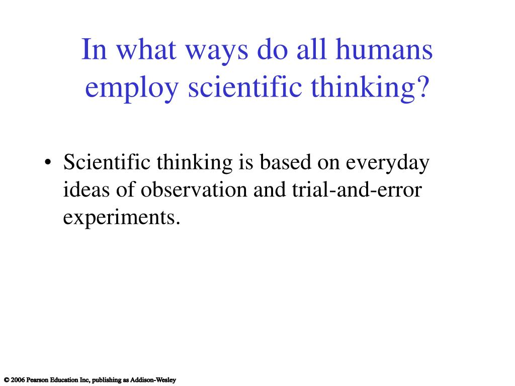 In what ways do all humans employ scientific thinking?