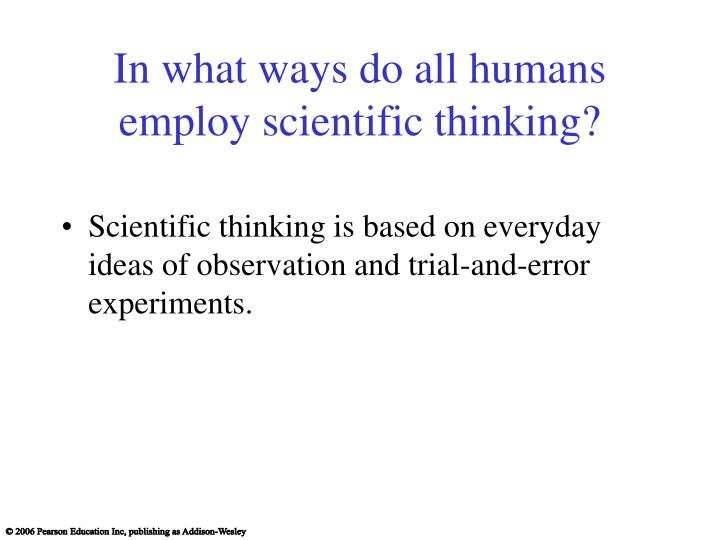 In what ways do all humans employ scientific thinking