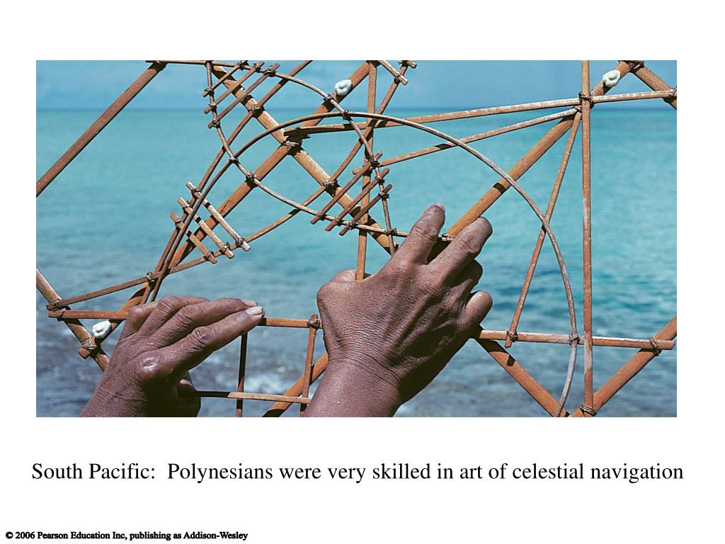 South Pacific:  Polynesians were very skilled in art of celestial navigation