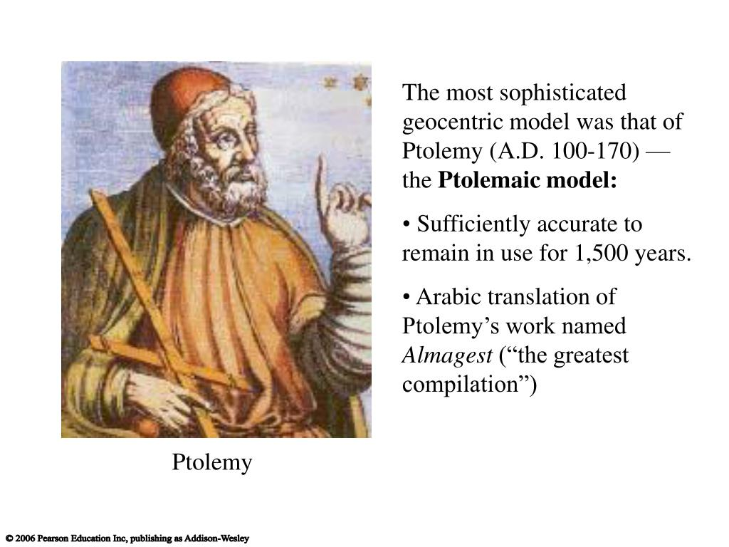 The most sophisticated geocentric model was that of Ptolemy (A.D. 100-170) — the