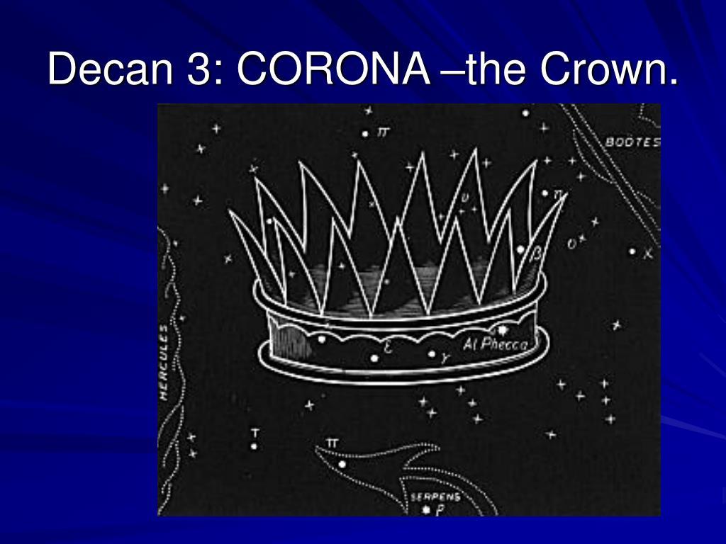 Decan 3: CORONA –the Crown.