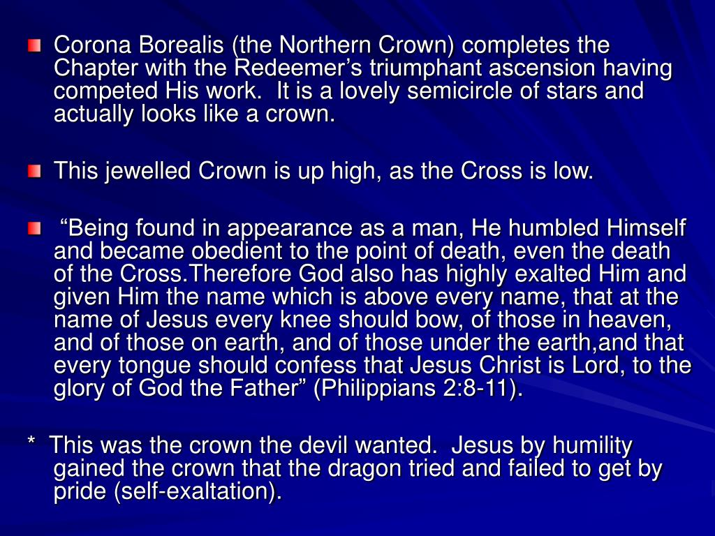 Corona Borealis (the Northern Crown) completes the Chapter with the Redeemer's triumphant ascension having competed His work.  It is a lovely semicircle of stars and actually looks like a crown.