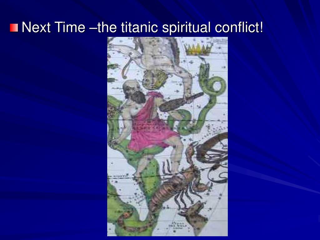 Next Time –the titanic spiritual conflict!