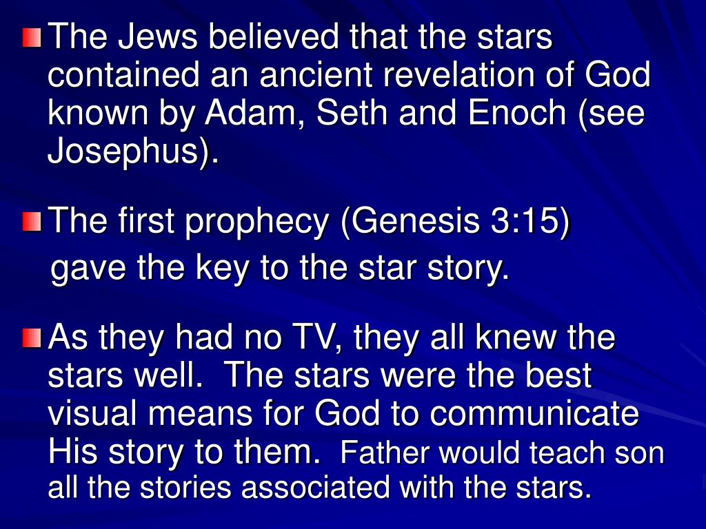 The Jews believed that the stars contained an ancient revelation of God known by Adam, Seth and Enoch (see Josephus).