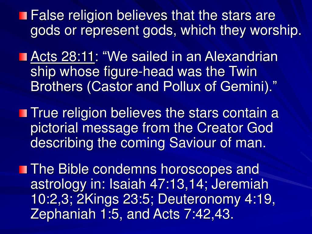 False religion believes that the stars are gods or represent gods, which they worship.
