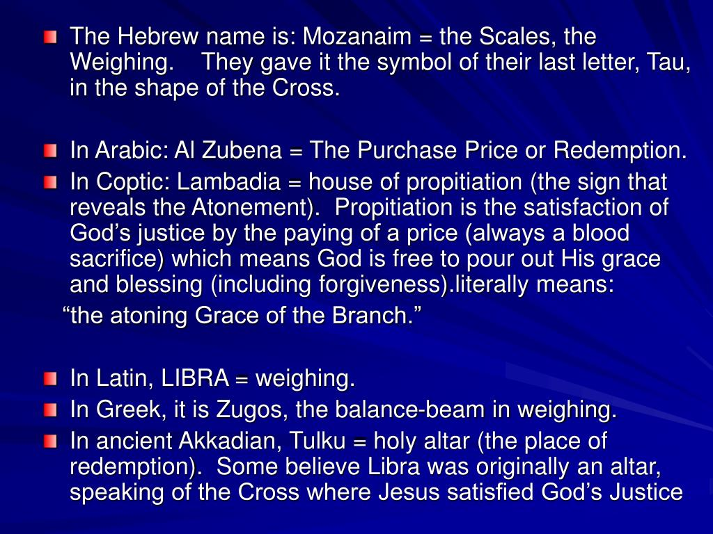 The Hebrew name is: Mozanaim = the Scales, the Weighing.    They gave it the symbol of their last letter, Tau, in the shape of the Cross.