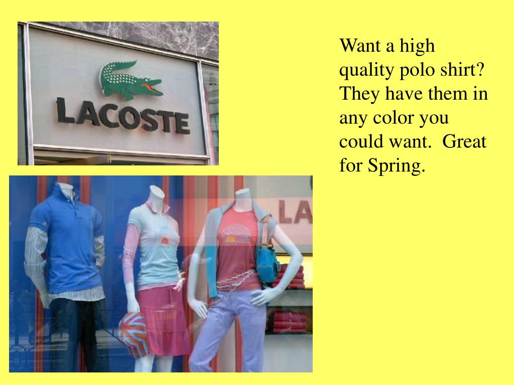 Want a high quality polo shirt? They have them in any color you could want.  Great for Spring.