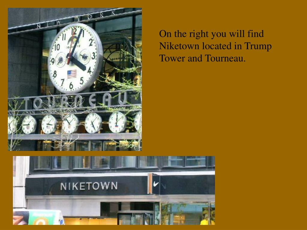 On the right you will find Niketown located in Trump Tower and Tourneau.