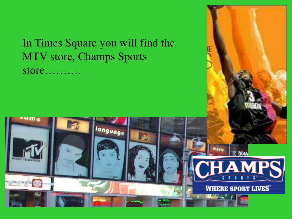In Times Square you will find the MTV store, Champs Sports store……….