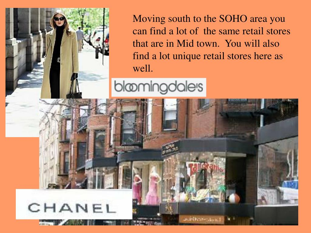 Moving south to the SOHO area you can find a lot of  the same retail stores that are in Mid town.  You will also find a lot unique retail stores here as well.