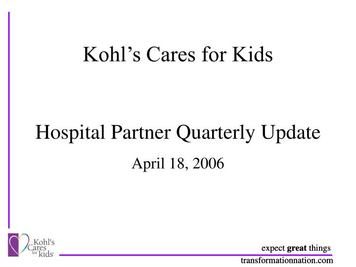 Kohl s cares for kids hospital partner quarterly update