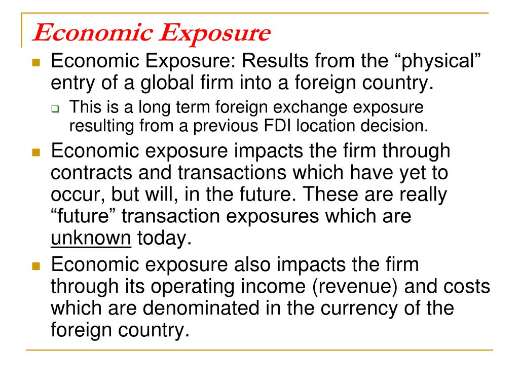 economic exposure Economic exposure refers to the impact caused on a company's market value  and cash flows due to unexpected currency rate fluctuations.