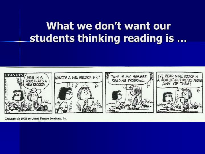 What we don t want our students thinking reading is