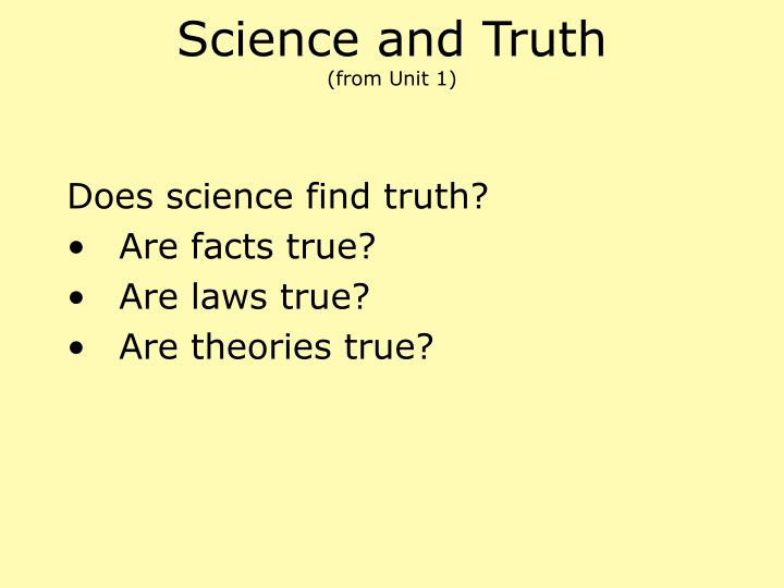 Science and truth from unit 1