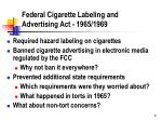 federal cigarette labeling and advertising act 1965 1969