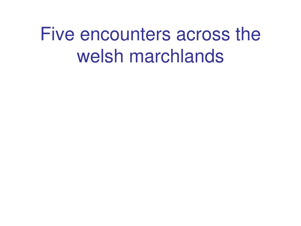 Five encounters across the welsh marchlands