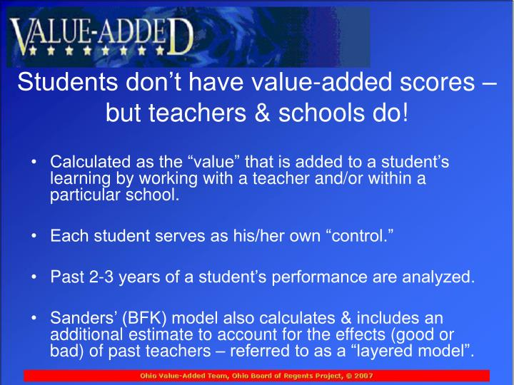 Students don t have value added scores but teachers schools do