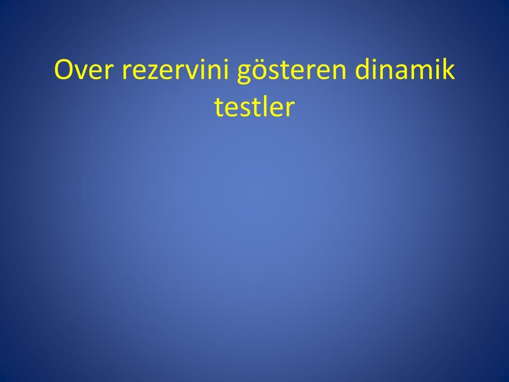 Over rezervini gösteren dinamik testler