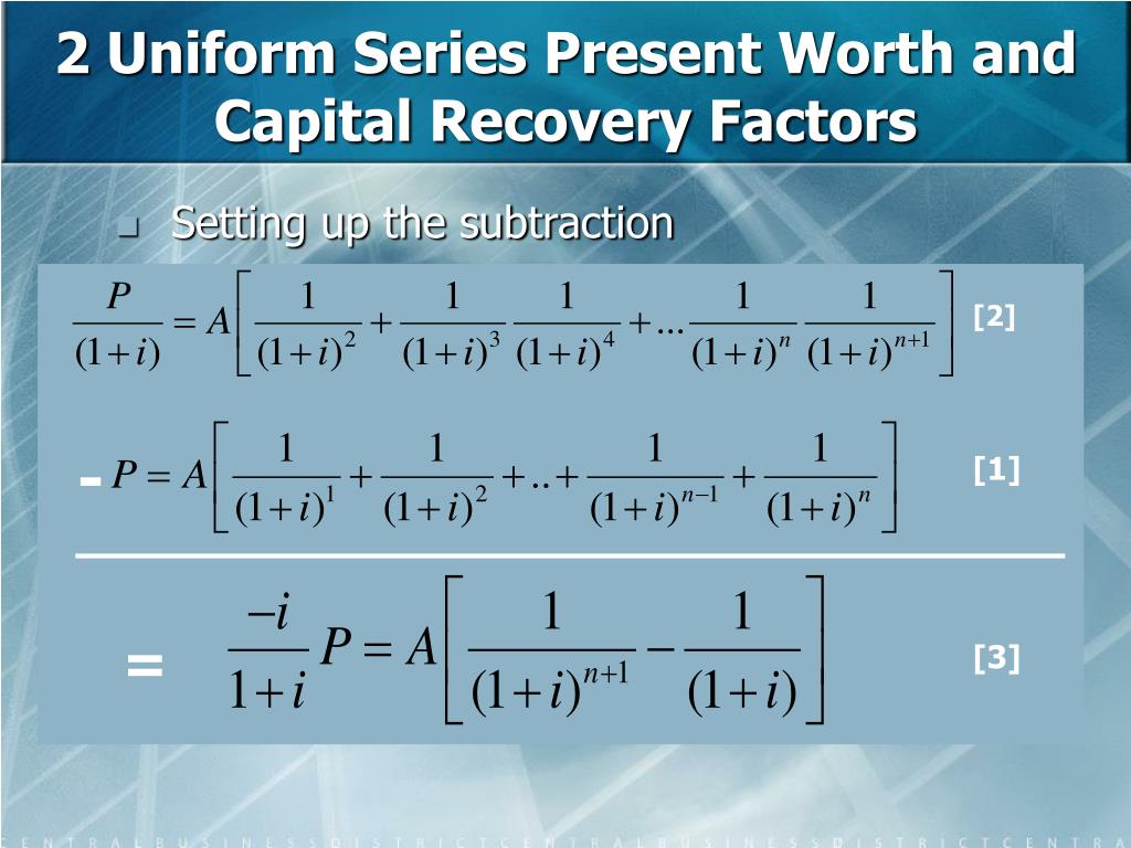 2 Uniform Series Present Worth and Capital Recovery Factors