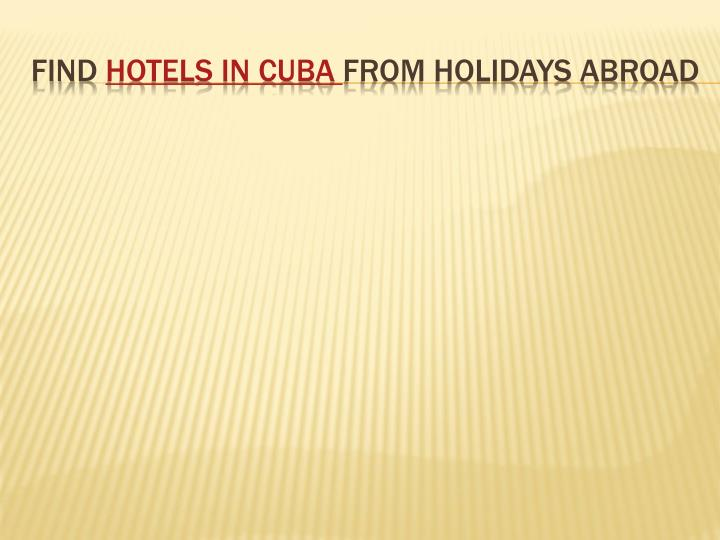 Find hotels in cuba from holidays abroad