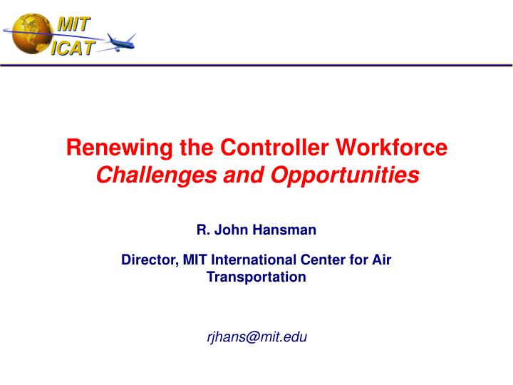 Renewing the controller workforce challenges and opportunities l.jpg