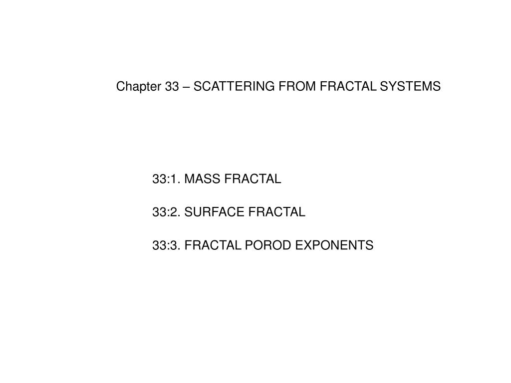 Chapter 33 – SCATTERING FROM FRACTAL SYSTEMS