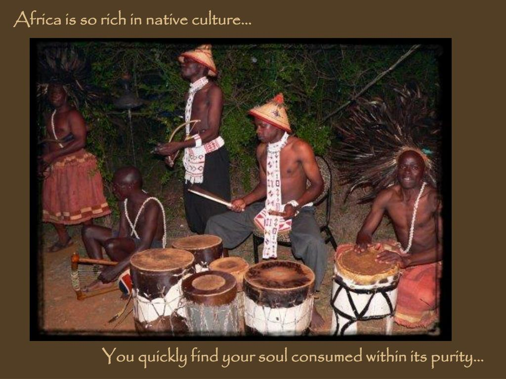 Africa is so rich in native culture…