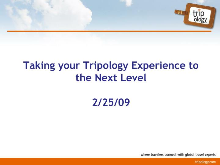 Taking your tripology experience to the next level 2 25 09