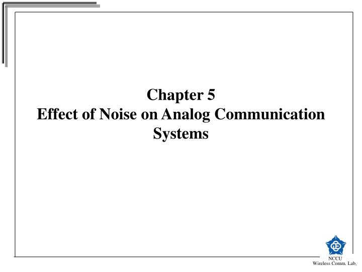 Chapter 5 effect of noise on analog communication systems l.jpg