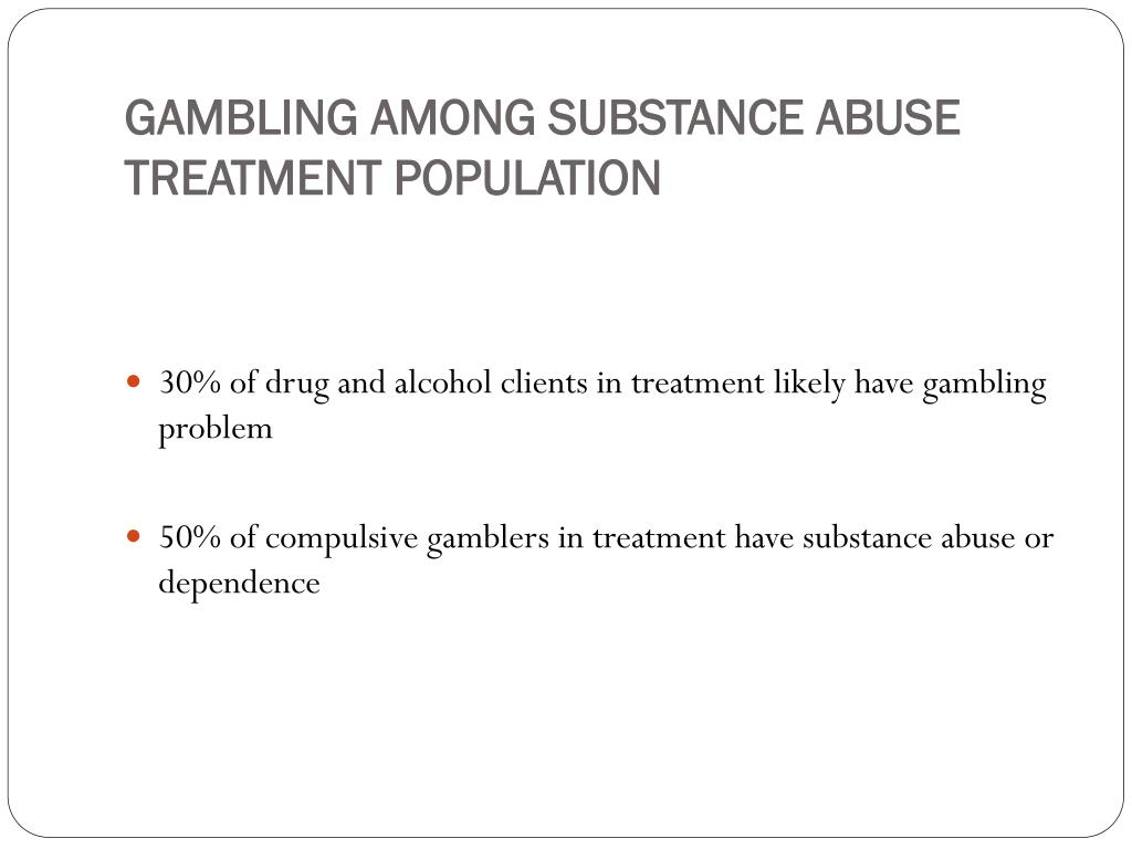 GAMBLING AMONG SUBSTANCE ABUSE TREATMENT POPULATION