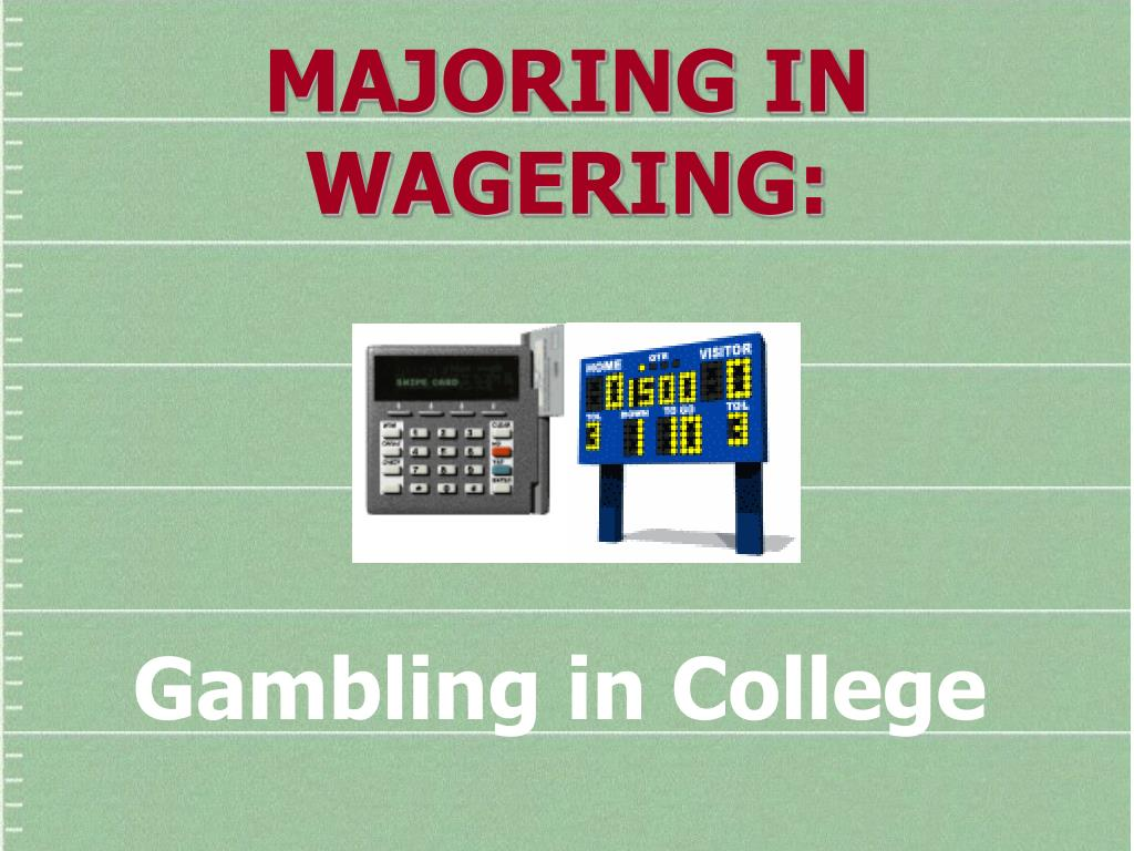 MAJORING IN WAGERING: