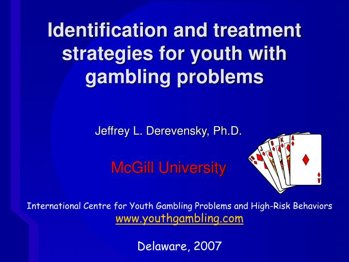 Identification and treatment strategies for youth with gambling problems l.jpg