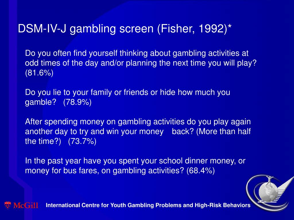 DSM-IV-J gambling screen (Fisher, 1992)*