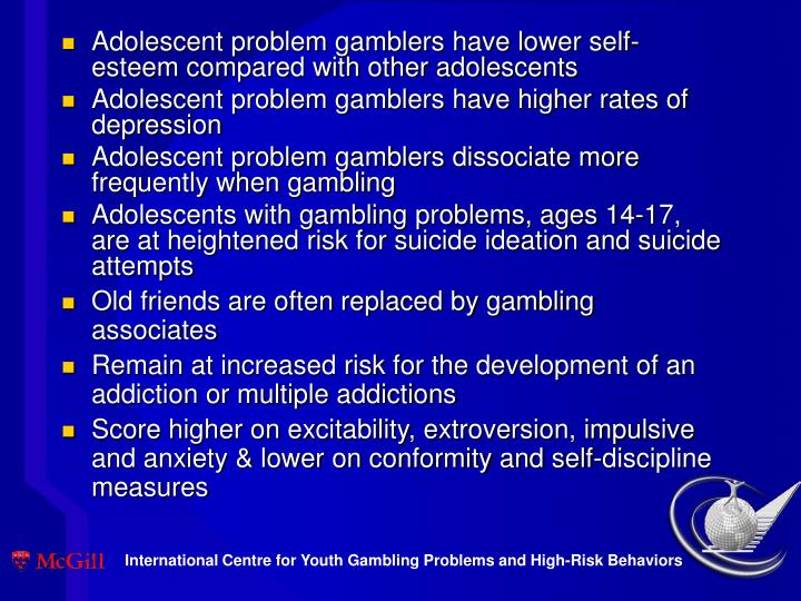 Adolescent problem gamblers have lower self- esteem compared with other adolescents