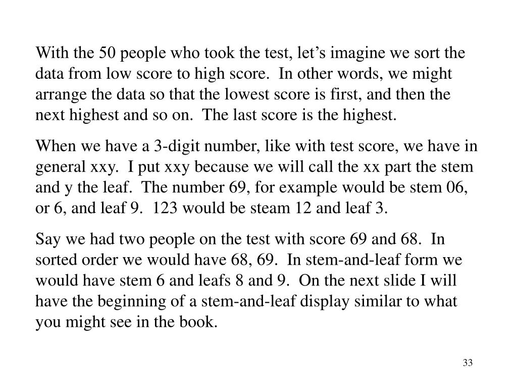 With the 50 people who took the test, let's imagine we sort the data from low score to high score.  In other words, we might arrange the data so that the lowest score is first, and then the next highest and so on.  The last score is the highest.