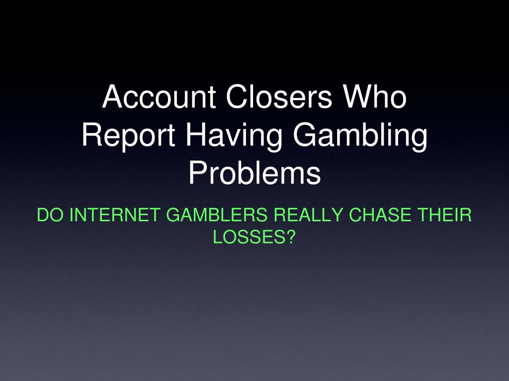Account Closers Who Report Having Gambling Problems