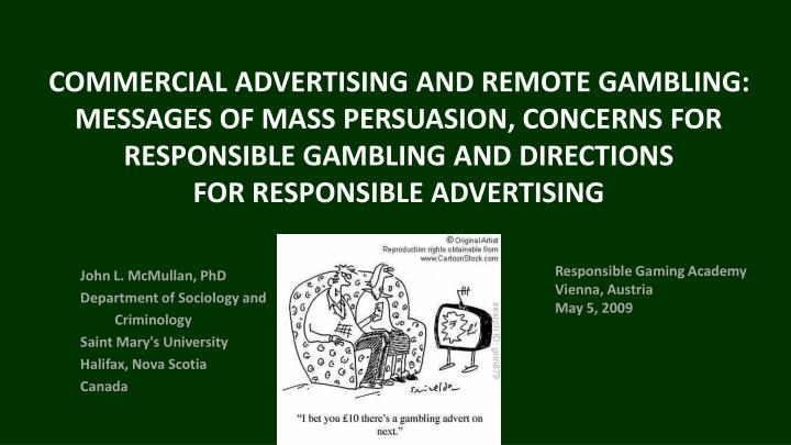 COMMERCIAL ADVERTISING AND REMOTE GAMBLING: MESSAGES OF MASS PERSUASION, CONCERNS FOR RESPONSIBLE GA...