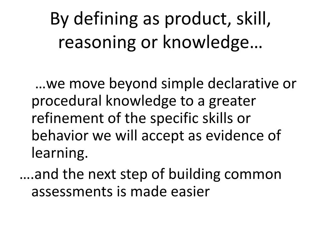 By defining as product, skill, reasoning or knowledge…