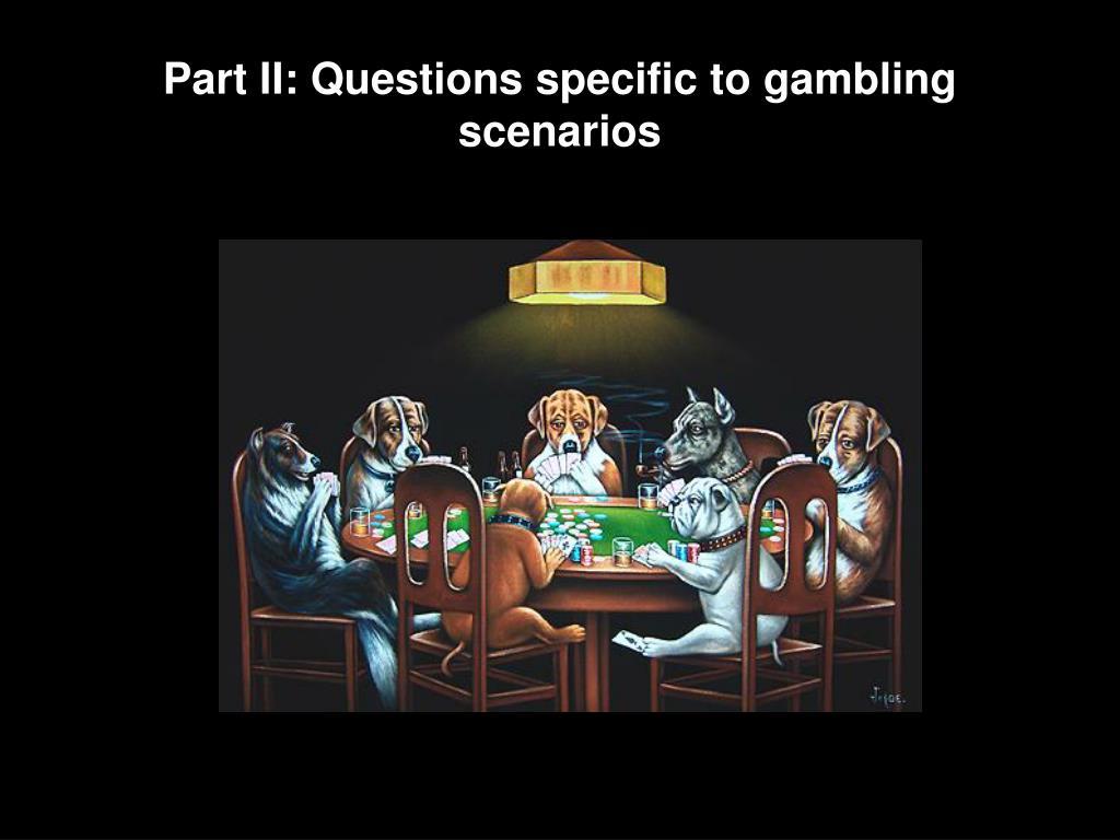 Part II: Questions specific to gambling scenarios