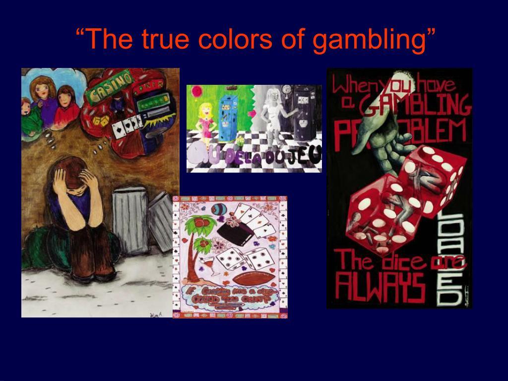 """The true colors of gambling"""